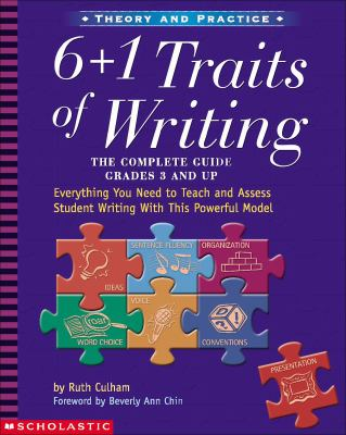 6 + 1 traits of writing : the complete guide grades 3 and up